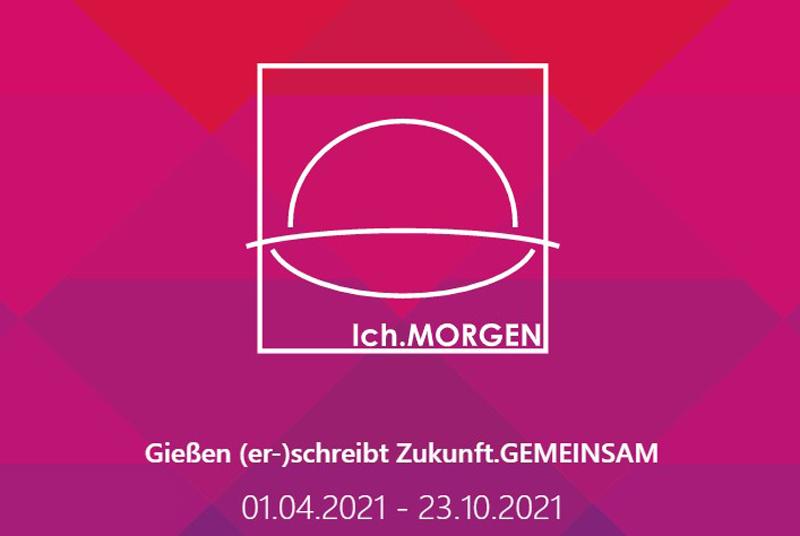 """Screenshot mit Aufschrift """"Ich.MORGEN - Gießen (er)schreibt Zukunft Gemeinsam - 01.04.2021 - 23.10.2021"""""""