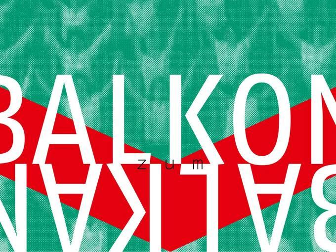 """Balkon zum Balkan"", Ausstellung und Festival"
